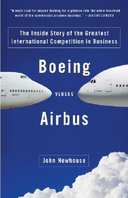 Boeing Versus Airbus By Newhouse, John